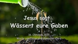 2015-10-16 - Jesus sagt... Waessert eure Gaben