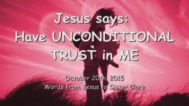 2015-10-20 - Jesus says... Have Unconditional Trust in Me