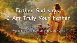 2015-10-23 - Father God says... I am truly your Father