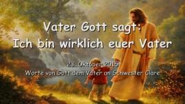 2015-10-23 - Vater Gott sagt... Ich bin wirklich euer Vater