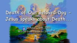 2015-10-26 - Death of our Dog... Jesus speaks about Death