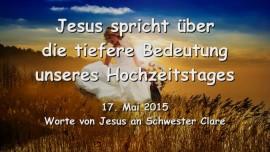 2015-05-17 - Jesus spricht ueber die tiefere Bedeutung unseres Hochzeitstages