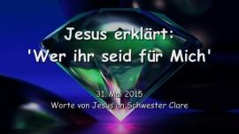 2015-05-31 - Jesus erklaert... Wer ihr seid fuer mich