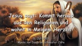 2015-07-11 - Jesus sagt... Kommt heraus aus den Religionen und wohnt in Meinem Herzen