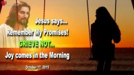2015-10-17 - Promises of God-Grieve not-Joy comes in the Morning-Death-Loss-Love Letter from Jesus Christ