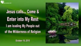 2015-10-19 - Jesus calls-Come and enter into My Rest-Wilderness-Religion-Love Letter from Jesus