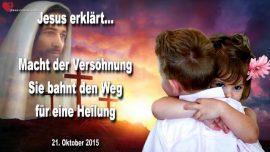 2015-10-21 - Macht der Versohnung-Vergebung bahnt den Weg fur eine Heilung-Liebesbrief von Jesus Christus