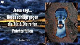 2015-10-22 - Boeses schlaegt gegen die Tuer-Die reifen Fruechte fallen-Endzeit-Terror-Liebesbrief von Jesus