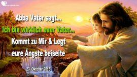 2015-10-23 - Ich bin wirklich euer Vater Meine Kinder Gottes-Keine Angst-Liebesbrief von Gott Abba Vater im Himmel