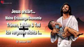 2015-10-26 - Erlosungs Oekonomie Gottes-Traenen Leiden Tod-Gott vergeudet nichts-Liebesbrief von Jesus Christus