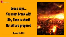 2015-10-28 - Break with Sin-Time is short-Unprepared-Sexual Sins-Intercession-Love Letter from Jesus