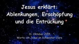 2015-10-31 - Jesus erklaert... Ablenkungen, Erschoepfung und die Entrueckung