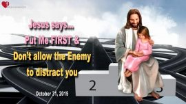 2015-10-31 - Put Jesus first-Enemys Distractions-Exhaustion-Rapture-Love Letter from Jesus Christ