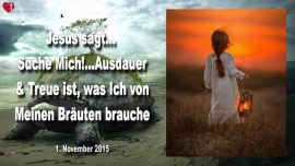 2015-11-01 - Gott Jesus suchen-Ausdauer-Treue-Braut von Jesus-Braut Christi-Faulheit-Liebesbrief von Jesus