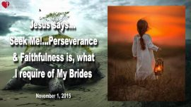 2015-11-01 - Seeking Jesus-Seeking God-Perseverance-Faithfulness-Bride of Jesus-Bride of Christ-Love Letter from Jesus
