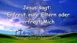 2015-11-02 - Jesus sagt... Erfreut eure Eltern oder erfreut Mich
