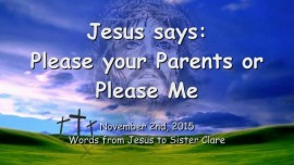 2015-11-02 - Jesus says... Please your Parents or please Me