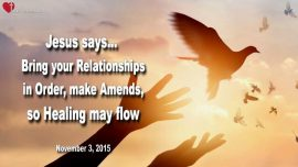 2015-11-03 - Forgiveness-Bring Relationships in order-Make Amends-Healing-Love Letter from Jesus Christ