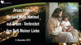 2015-11-06 - Du bist Mein Himmel auf Erden-Verbreitet den Duft der Liebe von Jesus-Liebesbrief von Jesus