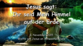 2015-11-06 - JESUS SAGT... Ihr seid Mein Himmel auf Erden
