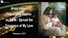 2015-11-06 - You are My Heaven on Earth-Spread the Fragrance of Jesus Love-Love Letter from Jesus