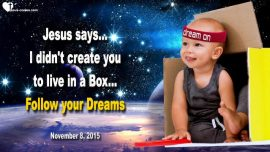 2015-11-08 - Follow your Dreams-Do not live in a Box-Discover-Create-Live-Dream-Love Letter from Jesus Christ
