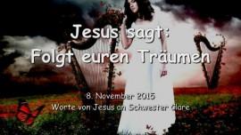 2015-11-08 - JESUS SAGT... Folgt euren Traeumen