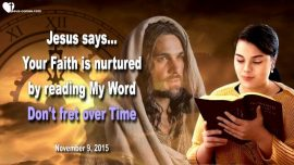 2015-11-09 - Time-Nourishment-Faith-Trials-Suffering-Reading Word of God-Love Letter from Jesus Christ