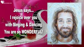 2015-11-13 - I rejoice over you with Dancing and Singing-You are wonderful-Love Letter from Jesus