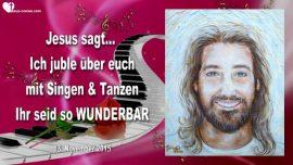 2015-11-13 - Ich juble ueber euch mit Tanzen und Singen-wunderbar-Liebesbrief von Jesus