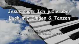2015-11-13 - JESUS SAGT... Ich juble ueber euch mit Singen und Tanzen
