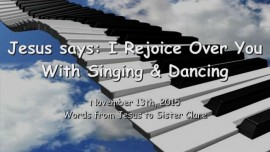 2015-11-13 - JESUS SAYS... I rejoice over You with Singing and Dancing