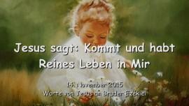 2015-11-14 - Jesus sagt... Kommt und habt Reines Leben in Mir