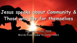 2015-11-15 - JESUS SPEAKS about the Outer Darkness, Community and Those who live for themselves