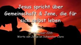 2015-11-15 - Jesus spricht ueber die aeussere Dunkelheit, die Gemeinschaft und Jene, die fuer sich selbst leben