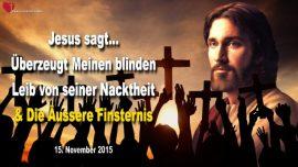 2015-11-15 - Selbstlosigkeit-Geduld-Gehorsam-Leib Christi-Blindheit-Nacktheit-aussere Finsternis-Liebesbrief von Jesus