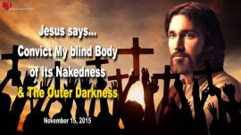 2015-11-15 - Selflessness-Patience-Obedience-Body of Christ-Blindness-Nakedness-Outer Darkness-Love Letter from Jesus