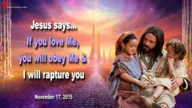 2015-11-17 - Obedience to God-Love-In Love with Jesus Christ-Rapture The Lords Bride of Christ-Love Letter from Jesus