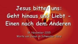 2015-11-18 - JESUS BITTET UNS - Geht hinaus und LIEBT - Einen um den Anderen