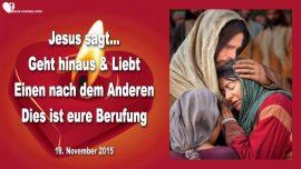 2015-11-18 - Was ist Meine Berufung-Geht hinaus und Liebt-Einen nach dem Anderen-Liebesbrief von Jesus