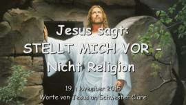 2015-11-19 - JESUS SAGT - STELLT MICH VOR - Nicht Religion