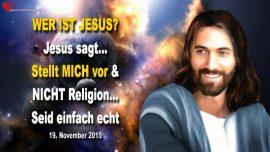 2015-11-19 - Wer ist Jesus Christus-Stellt Jesus Christus vor-Nicht Religion-Echt sein-Liebesbrief von Jesus