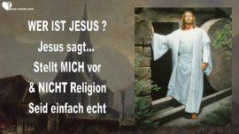 2015-11-19 - Wer ist Jesus-Jesus sagt-Stellt Mich vor-Nicht Religion-Seid einfach echt-Liebesbrief von Jesus