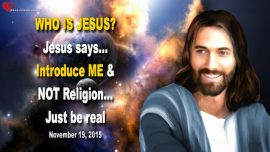 2015-11-19 - Who is Jesus Christ-Introduce Jesus Christ-Not Religion-Be real-Love Letter from Jesus