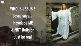 2015-11-19 - Who is Jesus-Jesus says-Introduce Me-Not Religion-Just be real-Love Letter from Jesus
