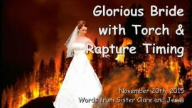 2015-11-20 - Glorious Bride arising with Torch and Rapture Timing