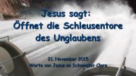 2015-11-21 - JESUS SAGT... Oeffnet die Schleusentore des Unglaubens