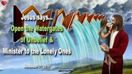 2015-11-21 - Watergates of Unbelief The Lords Servants of God-Lonely Soul-Love Letter from Jesus Christ