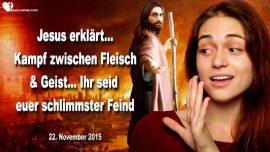 2015-11-22 - Der schlimmste Feind bist du selbst-Kampf zwischen Fleisch und Geist-Liebesbrief von Jesus