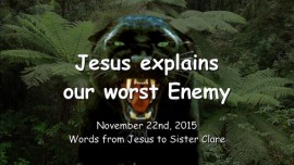 2015-11-22 - JESUS Explains our worst Enemy
